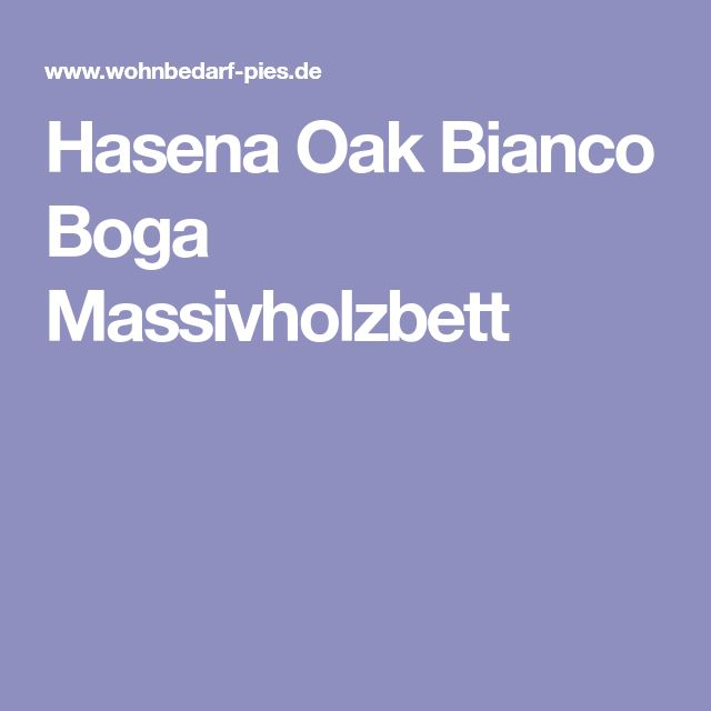 Hasena Oak Bianco Boga Massivholzbett