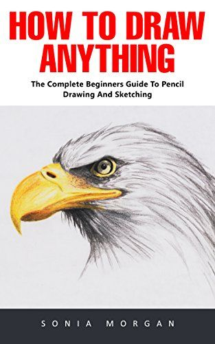 How To Draw Anything: The Complete Beginner's Guide To Pencil Drawing And Sketching, http://www.amazon.com/gp/product/B06XK2DSPT/ref=cm_sw_r_pi_eb_ip-4yb9M05EMF