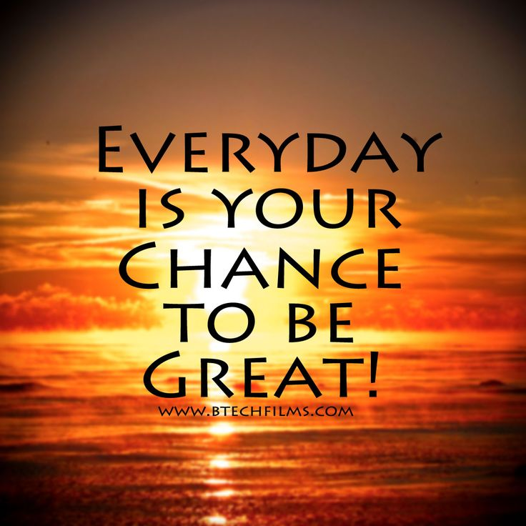 Everyday-is-your-chance-to-be-great-motivational-meme ...