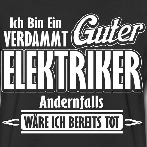 Ich bin ein verdammt guter Elektriker - witz Langarmshirt | Spreadshirt
