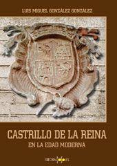 El Castrillo de la Reina en la edad moderna / Luis Miguel González González