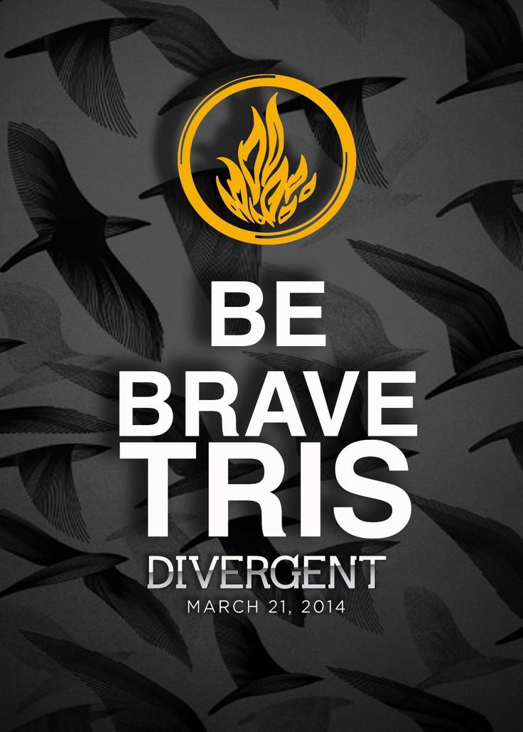 Divergent Movie. Be Brave. Tris (Prior). March 21, 2014! On my birthday