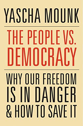 The People vs. Democracy: Why Our Freedom Is in Danger and How to Save It - The world is in turmoil. From India to Turkey and from Poland to the United States, authoritarian populists have seized power. As a result, Yascha Mounk shows, democracy itself may now be at risk.Two core components of liberal democracy—individual rights and the popular will—are inc...