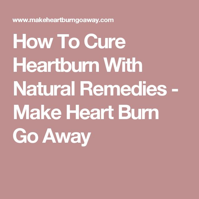 How To Cure Heartburn With Natural Remedies - Make Heart Burn Go Away