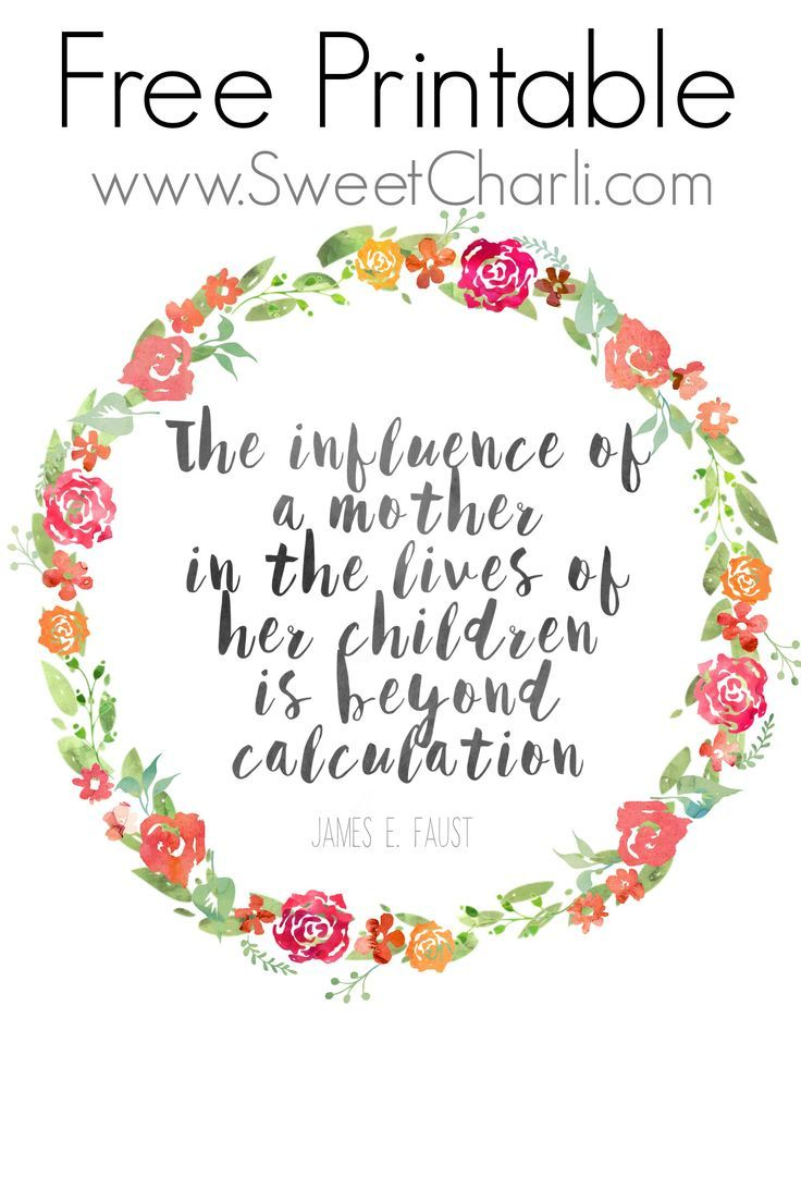 """Free Mother's Day Printable and Quotes About Mothers. """"The influence of a mother in the lives of her children is beyond calculation""""."""