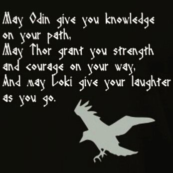 May Odin give you knowledge on your path. May Thor grant you strength and…