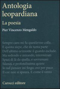 Antologia leopardiana : la poesia / [a cura di] Pier Vincenzo Mengaldo - 1ª ed. - Roma : Carocci, 2011