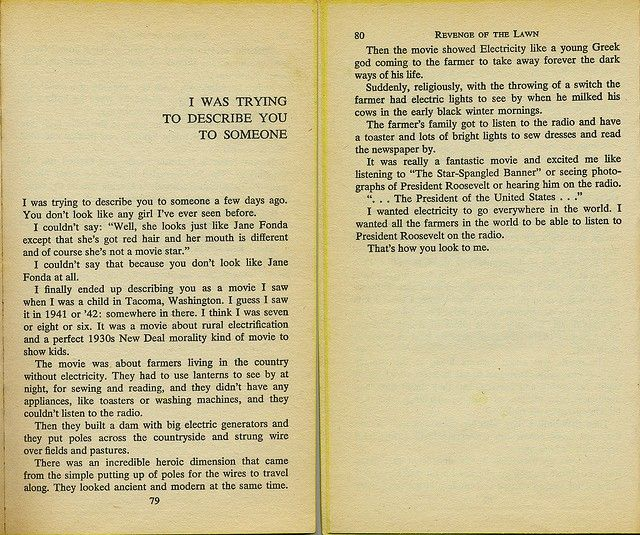 """""""I Was Trying to Describe You to Someone,"""" from Revenge of the Lawn: Stories 1962-1970 by Richard Brautigan. It is one of those """"awwww"""" stories that makes you want to fall in love and just be in that state forever. Beautiful prose! applause! applause! applause!"""