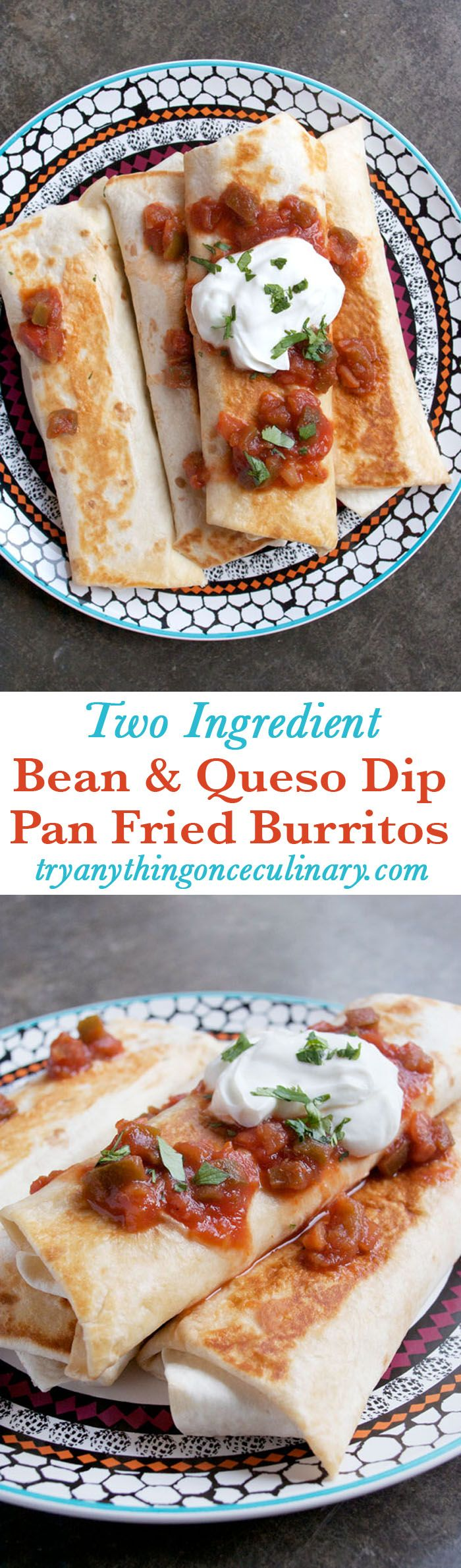 For a quick weeknight dinner recipe, make Two Ingredient Bean and Queso Dip Pan Fried Burritos from tryanythingonceculinary.com. The sides are crisp and the filling only has two ingredients, making this perfect for busy nights!