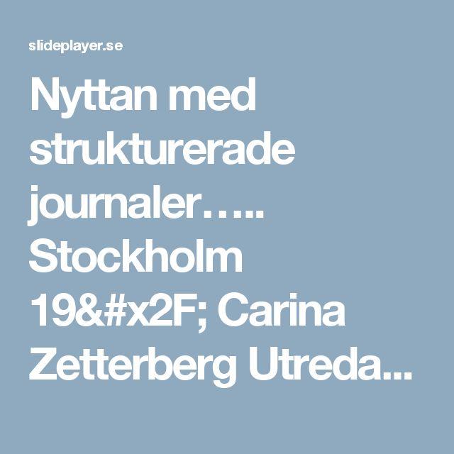 Nyttan med strukturerade journaler….. Stockholm 19/ Carina Zetterberg Utredare Socialstyrelsen/leg läkare. -  ppt ladda ner