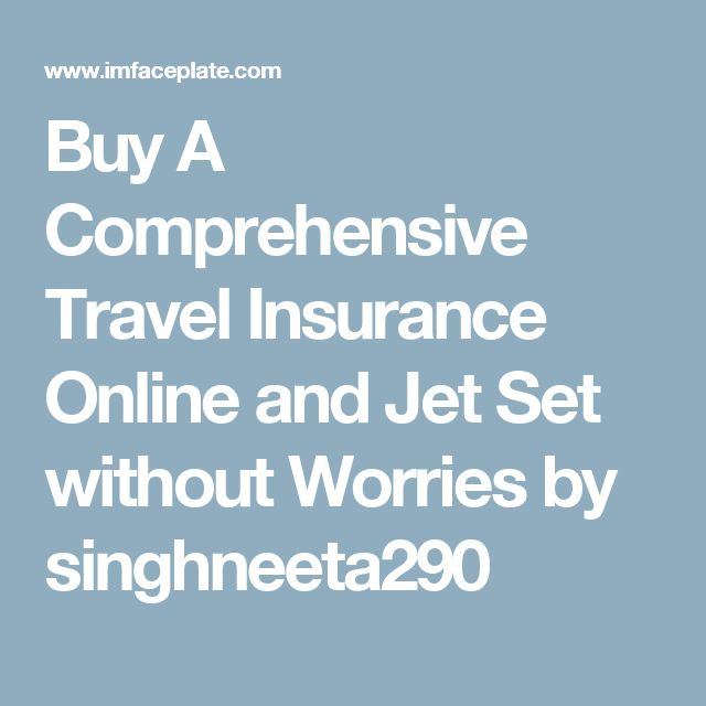 Buy A Comprehensive Travel Insurance Online and Jet Set without Worries by singhneeta290