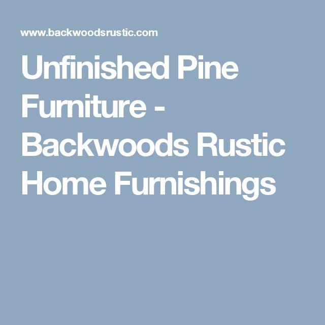 Unfinished Pine Furniture - Backwoods Rustic Home Furnishings