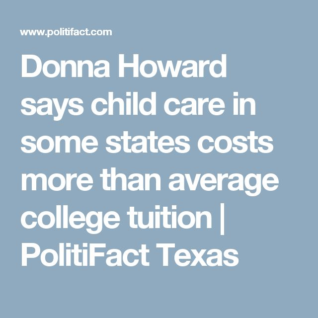 Donna Howard says child care in some states costs more than average college tuition | PolitiFact Texas