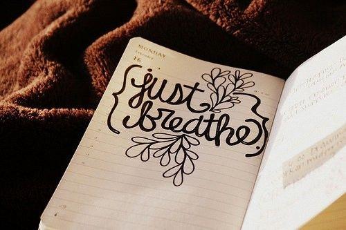 breathe, just breathe