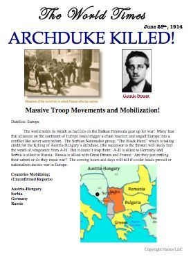 "The ""World Times"" is a set of newspaper articles handed out in the World War One Simulation. The Article on the Assassination of the Archduke Francis Ferdinand is the catalist that starts the simulation.  After the newspaper is passed out to all the countries, Serbia and Austria-Hungary are assigned to write public statements to be read to the class the next period (1914). The conditions are set for war! http://www.historysimulation.com/WorldWarI.html #SSchat #HistoryTeacherchat"