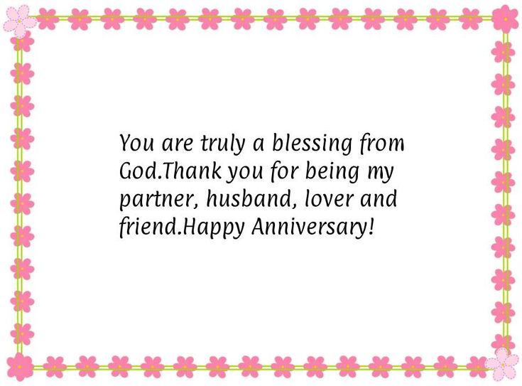 You are truly a blessing from God. Thank you for being my partner, husband, lover and friend.  Happy Anniversary!