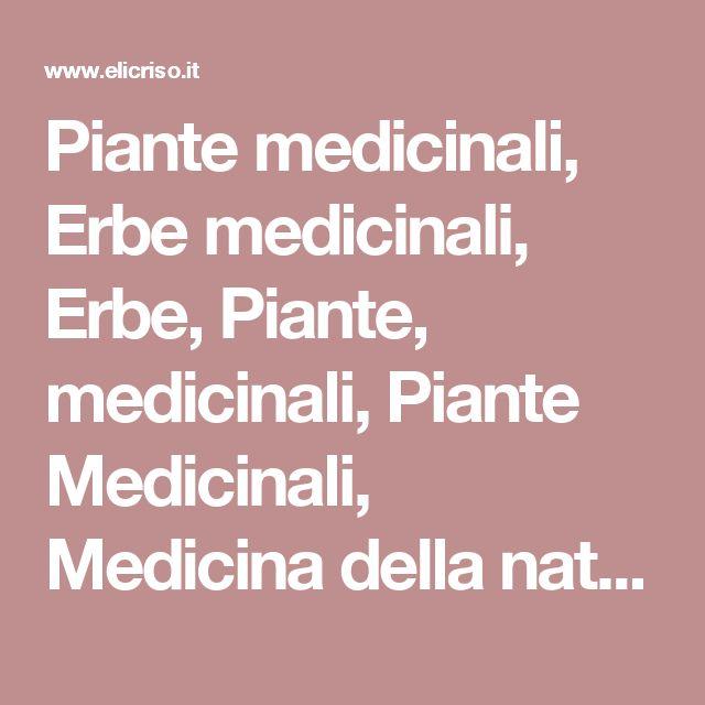 Piante medicinali, Erbe  medicinali, Erbe, Piante, medicinali, Piante  Medicinali, Medicina  della  natura