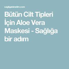 Bütün Cilt Tipleri İçin Aloe Vera Maskesi - Sağlığa bir adım