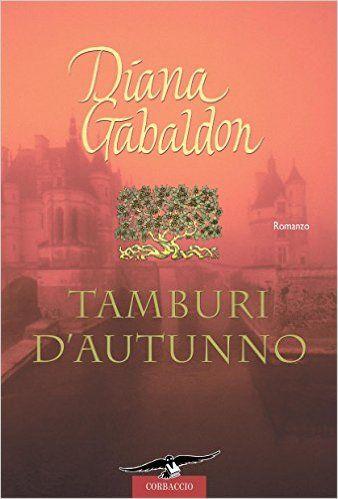 Leggo Rosa: TAMBURI D'AUTUNNO di Diana Gabaldon