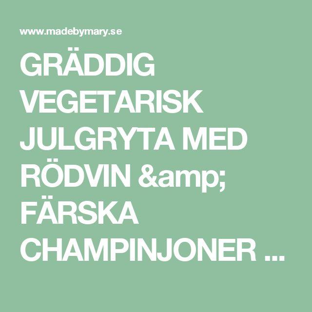 GRÄDDIG VEGETARISK JULGRYTA MED RÖDVIN & FÄRSKA CHAMPINJONER - CREAMY CHRISTMAS STEW - Made by Mary