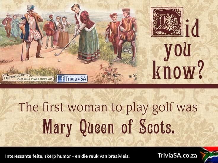"The first woman to play golf was Mary, Queen of Scots. (This ""did you know"" card was designed by AdSpark: http://adspark.co.za)"