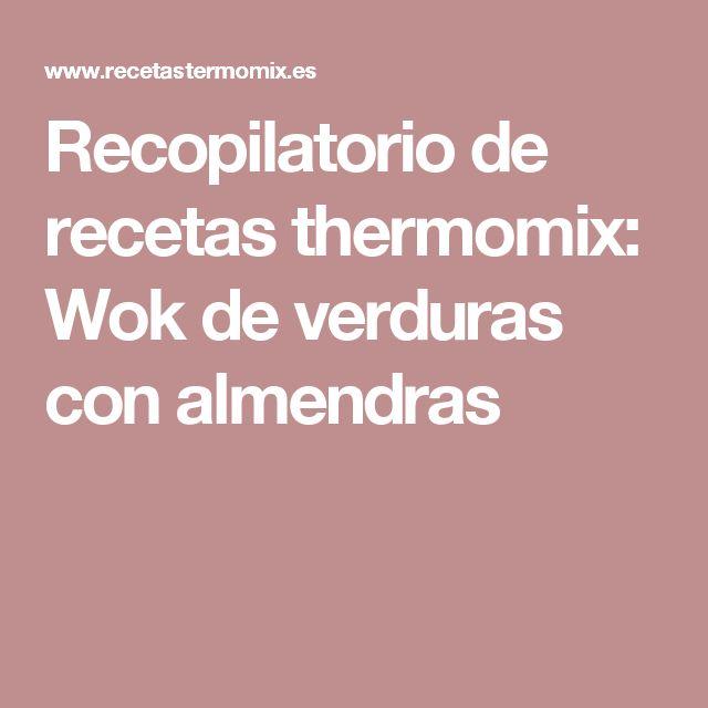 Recopilatorio de recetas thermomix: Wok de verduras con almendras