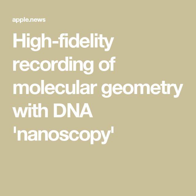 High-fidelity recording of molecular geometry with DNA 'nanoscopy'