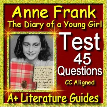 This is a 45 question common-core aligned multiple choice/matching TEST on The Diary of Anne Frank novel.  It is based on  the novel, not the drama/play.  It is common core aligned with the exact common core standard listed in the answer key.  The multiple choice/matching structure allows for quick and easy grading. This assessment includes: 29 multiple choice questions - events, story elements, 5  matching elements of plot questions, and 11  matching character questions.