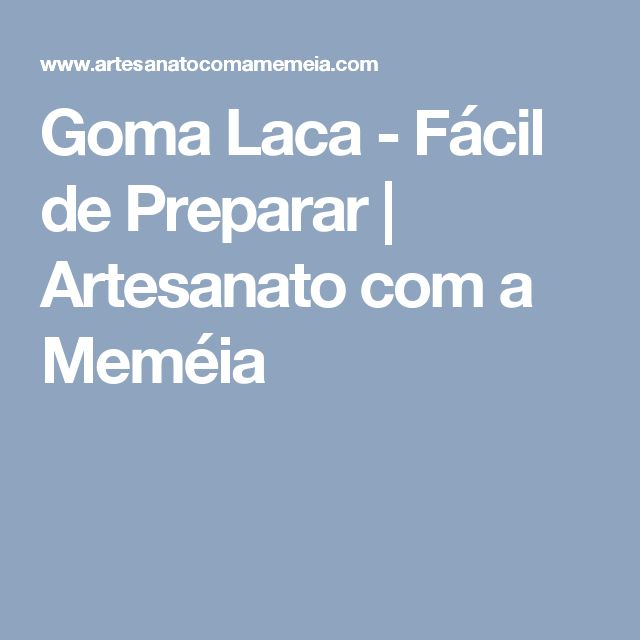 Goma Laca - Fácil de Preparar | Artesanato com a Meméia