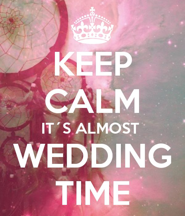 KEEP CALM IT´S ALMOST  WEDDING TIME