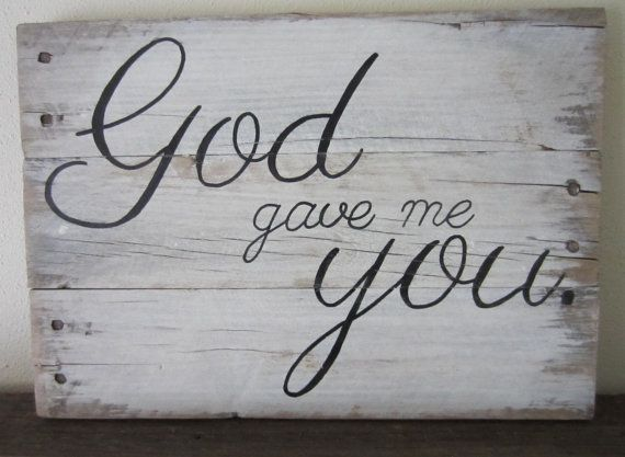 God Gave Me You Barnwood Sign by MsDsSigns on Etsy. Our wedding sign :). Christmas list! Want this on my wall.