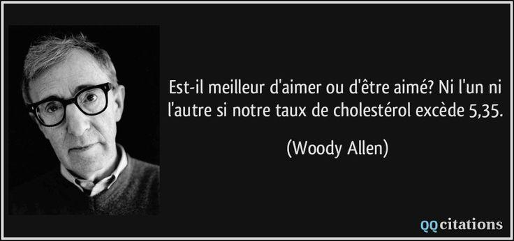 Est-il meilleur d'aimer ou d'être aimé? Ni l'un ni l'autre si notre taux de cholestérol excède 5,35. - Woody Allen