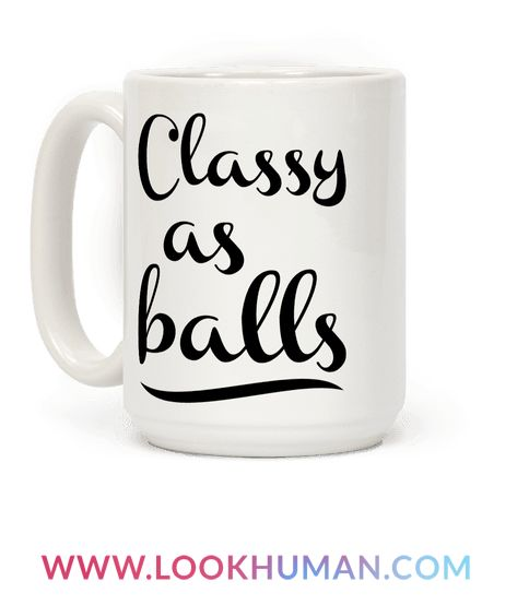Show the world that you are classy as balls with this funny coffee mug! Perfect for people that are cool, sophisticated, love to drink, twerk, party, get ratchet and crazy, hang out with friends, cuss, smoke, and other classy shit. Ideal for coffee addicts, tea fiends, and showing your classy side.