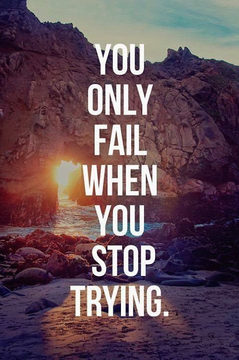 You only fail when you stop trying. via (ThinkPozitive.com)