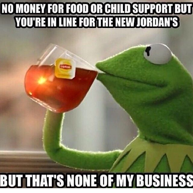 But That's None of My Business  While the imagery seems innocent enough, this 2014 meme is used to openly pass sarcastic judgment on someone.  When you think someone is an idiot for some life decision he or she has made, you can post a photo of Kermit drinking tea, along with the phrase 'but that's none of my business'.  The memorable muppet image will help the message gnaw on the person's brain for a while, and remind them that they've been judged.