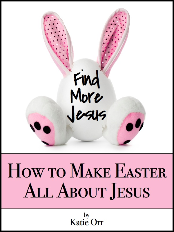 Find More Jesus: How to Make Easter All About Jesus