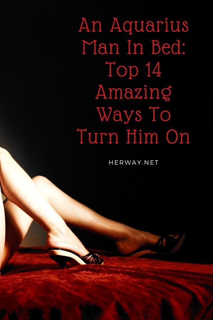 An aquarius man in bed top 14 amazing ways to turn him on