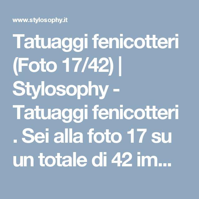 Tatuaggi fenicotteri (Foto 17/42) | Stylosophy - Tatuaggi fenicotteri . Sei alla foto 17 su un totale di 42 immagini della fotogallery.Guarda altre immagini sfogliando questa e altre gallerie fotografiche su Stylosophy