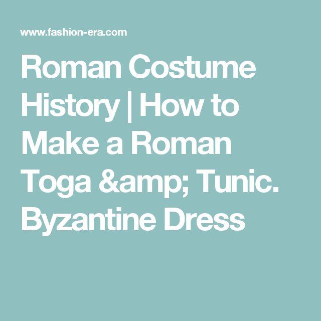 Roman Costume History | How to Make a Roman Toga & Tunic.  Byzantine Dress
