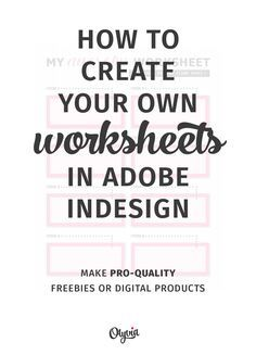 Tutorial: how to cre ate your own worksheets in Adobe InDesign. (Also great for making your own blog printables, planners, digital products, etc.) Includes a free InDesign worksheet file download.