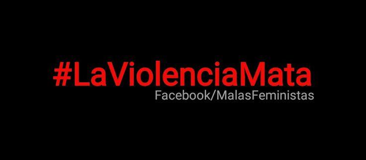 #MalasFeministas  #LaViolenciaMata