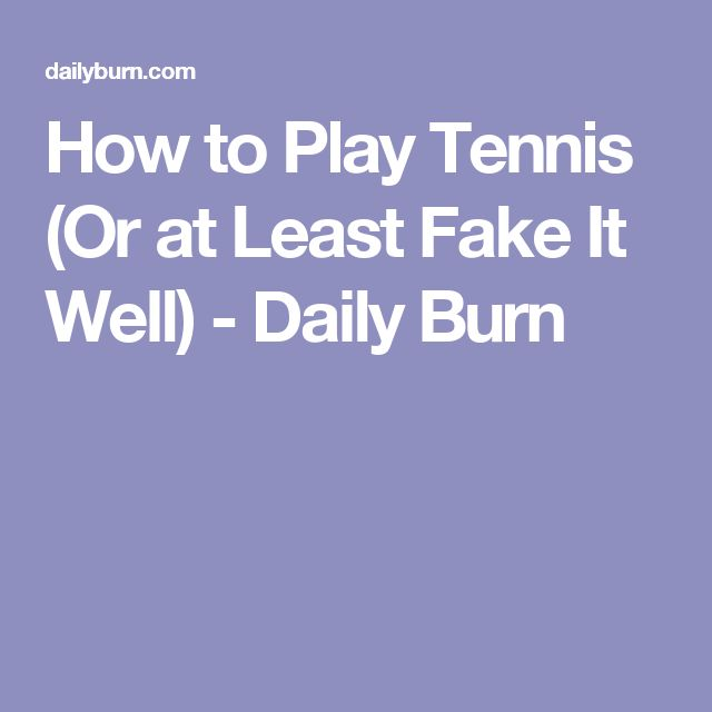 How to Play Tennis (Or at Least Fake It Well) - Daily Burn