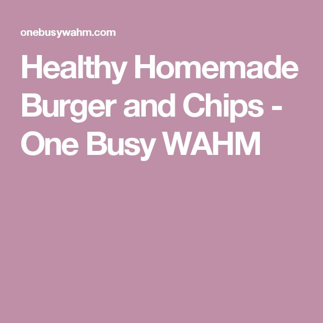 Healthy Homemade Burger and Chips - One Busy WAHM