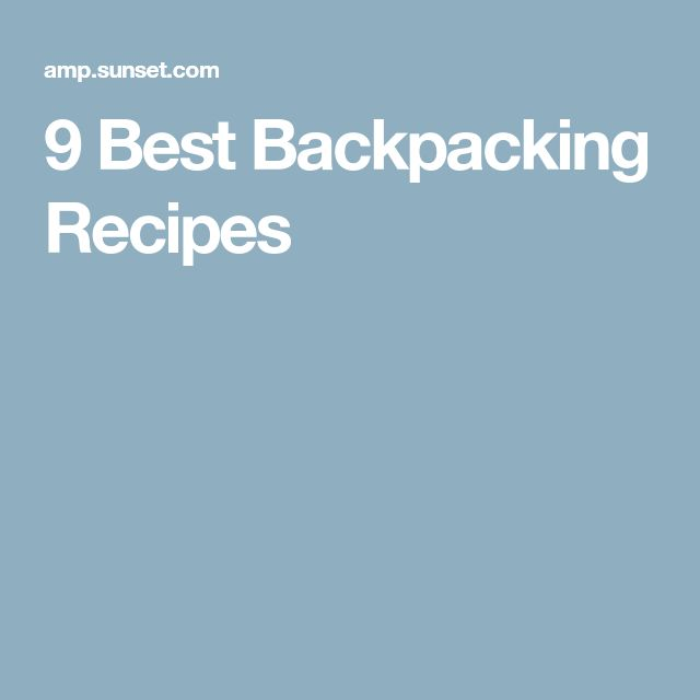 9 Best Backpacking Recipes
