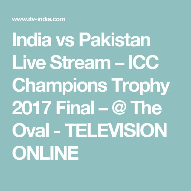 India vs Pakistan Live Stream – ICC Champions Trophy 2017 Final – @ The Oval - TELEVISION ONLINE