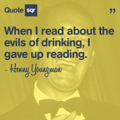 When I read about the evils of drinking, I gave up reading. - Henny Youngman #quotesqr #quotes #funnyquotes