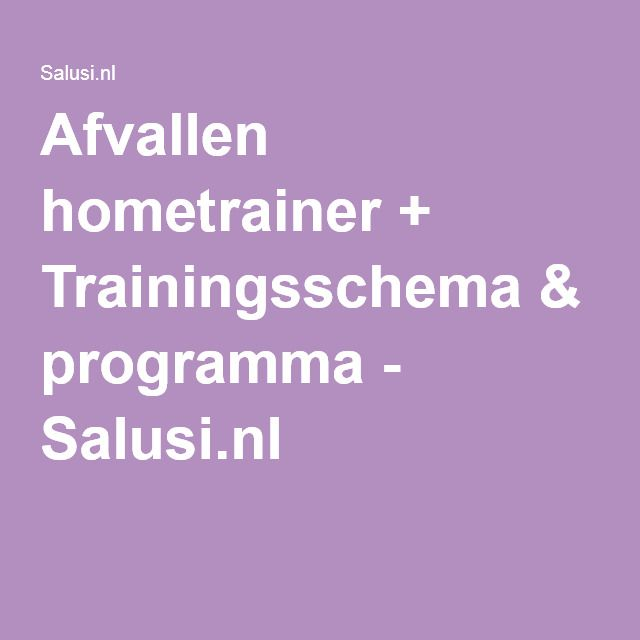 Afvallen hometrainer + Trainingsschema & programma - Salusi.nl