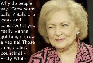 I want to be Betty White when I grow up.