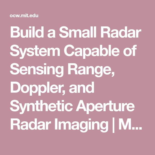 Build a Small Radar System Capable of Sensing Range, Doppler, and Synthetic Aperture Radar Imaging | MIT OpenCourseWare