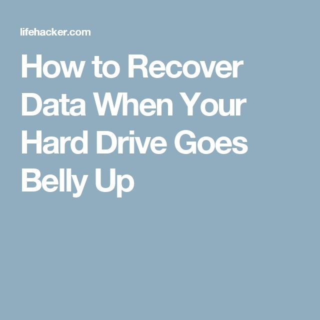 How to Recover Data When Your Hard Drive Goes Belly Up